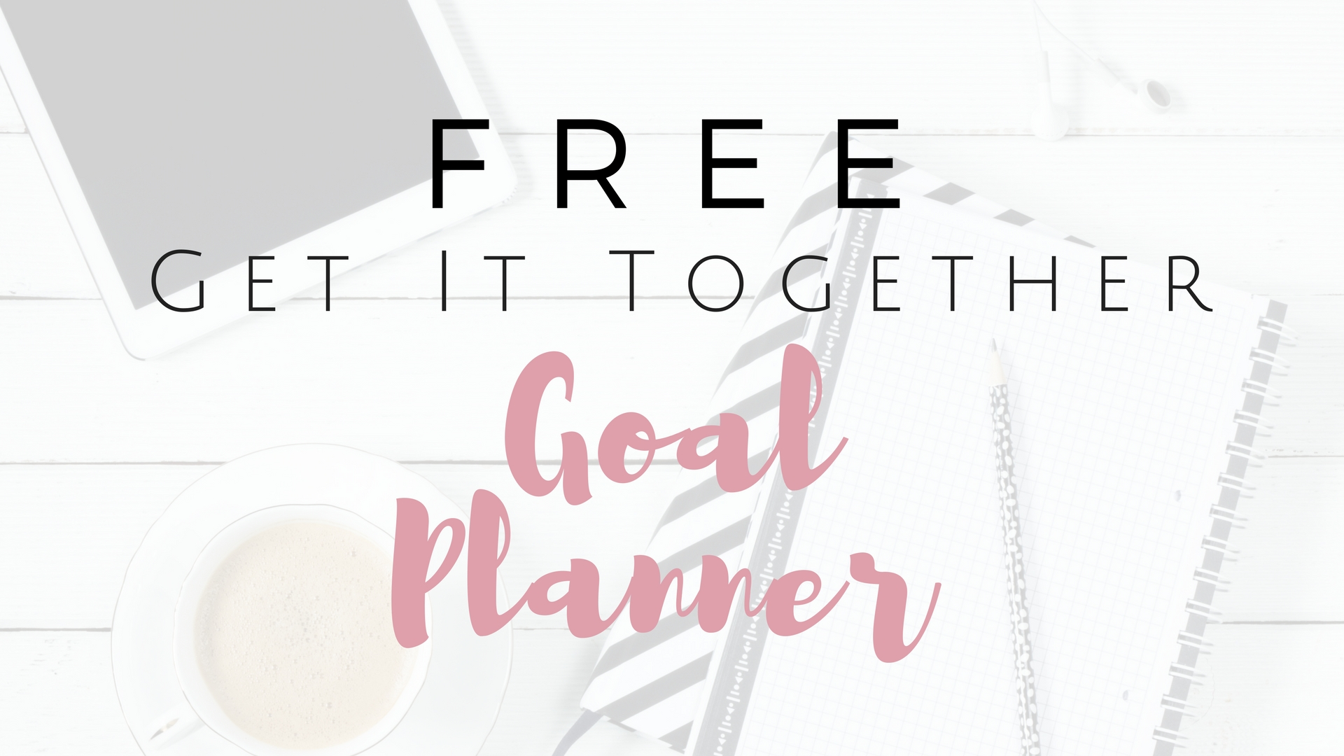 FREE Get It Together Goal Planner - Project Get It Together