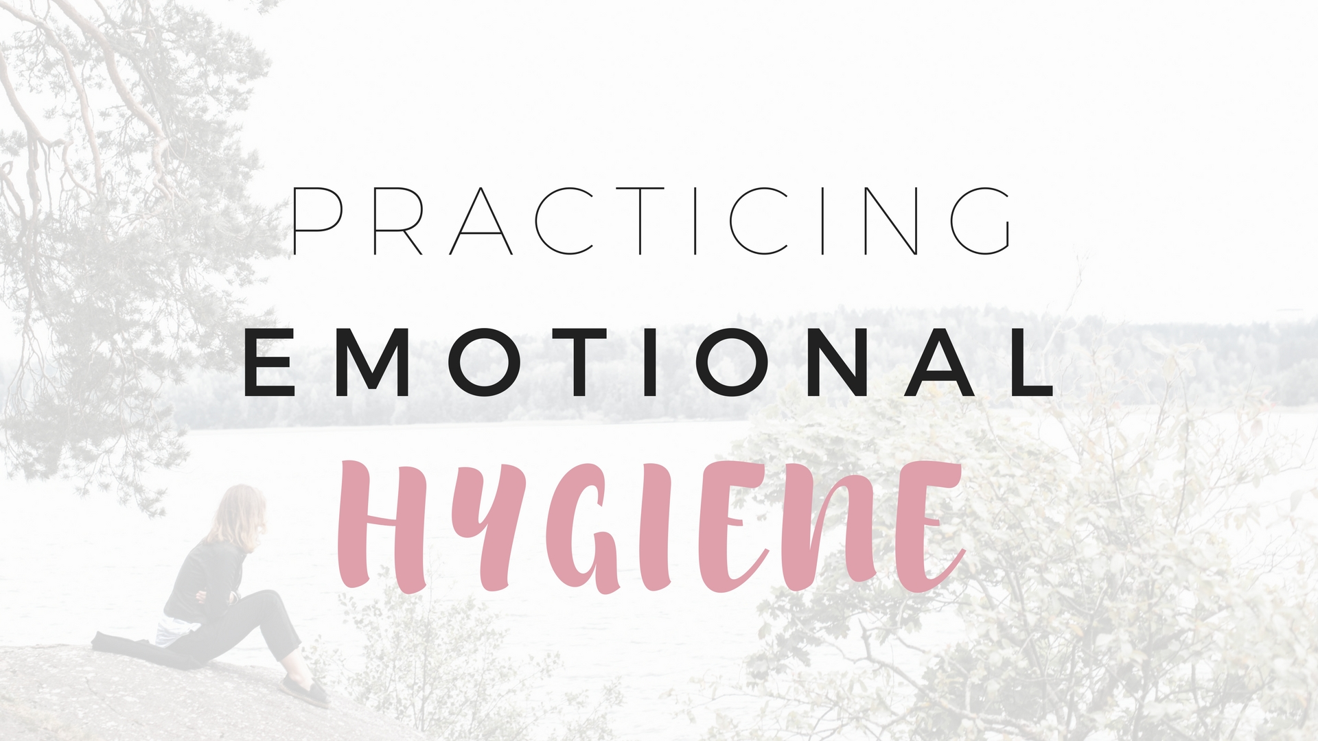 Practicing Self Care and Emotional Hygiene - Project Get It Together