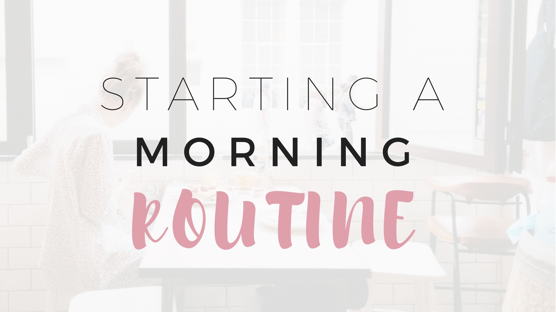 Starting A Morning Routine - Project Get It Together