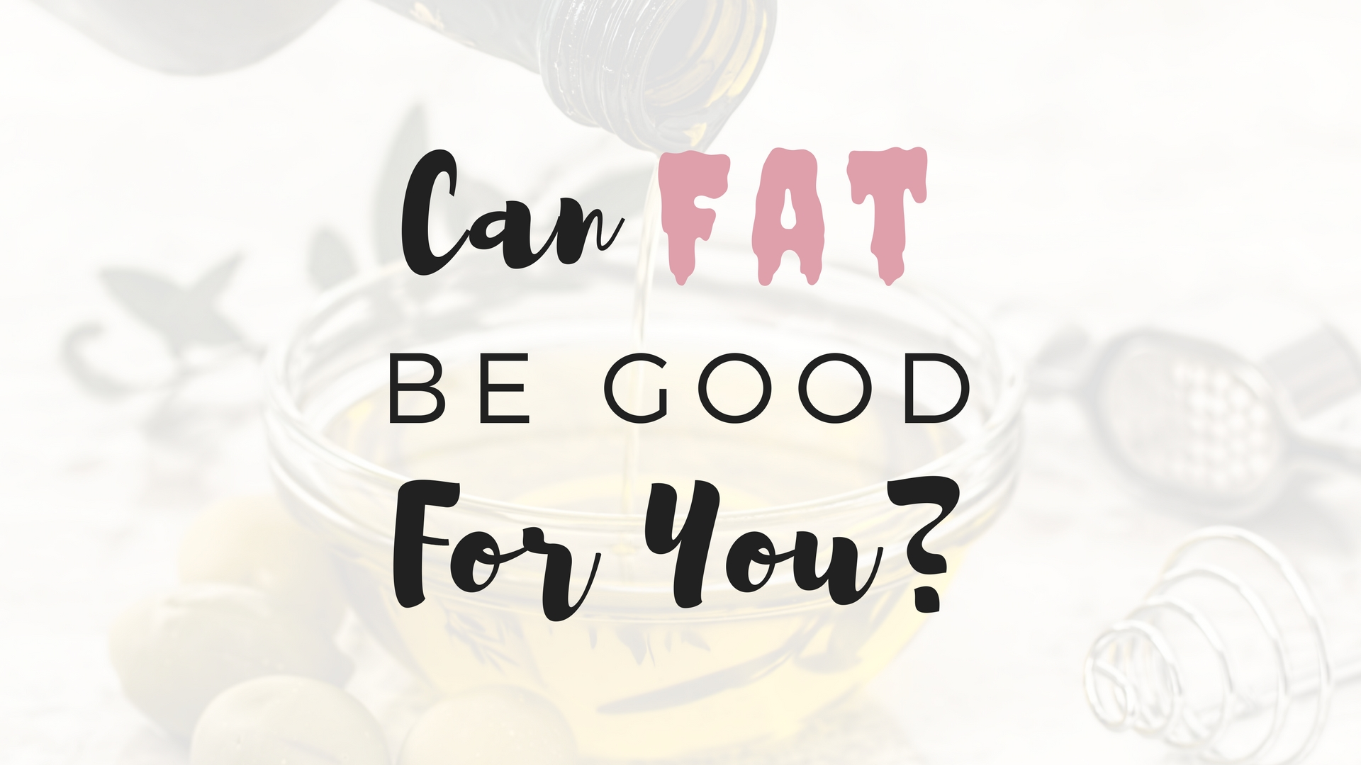 Can Fat Be Good For You? - Project Get It Together