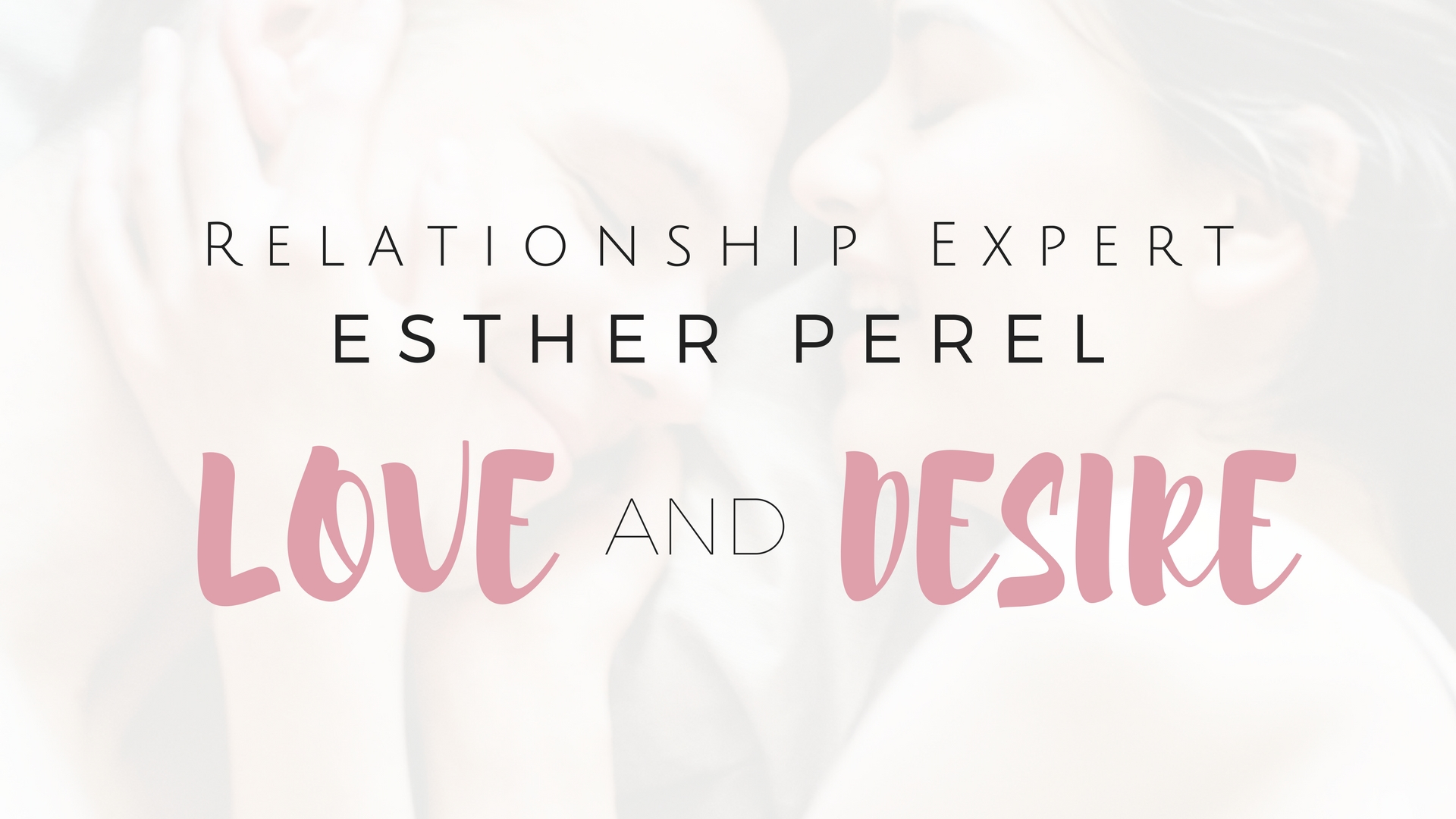 Relationship Expert Esther Perel: Love and Desire - Project Get It Together