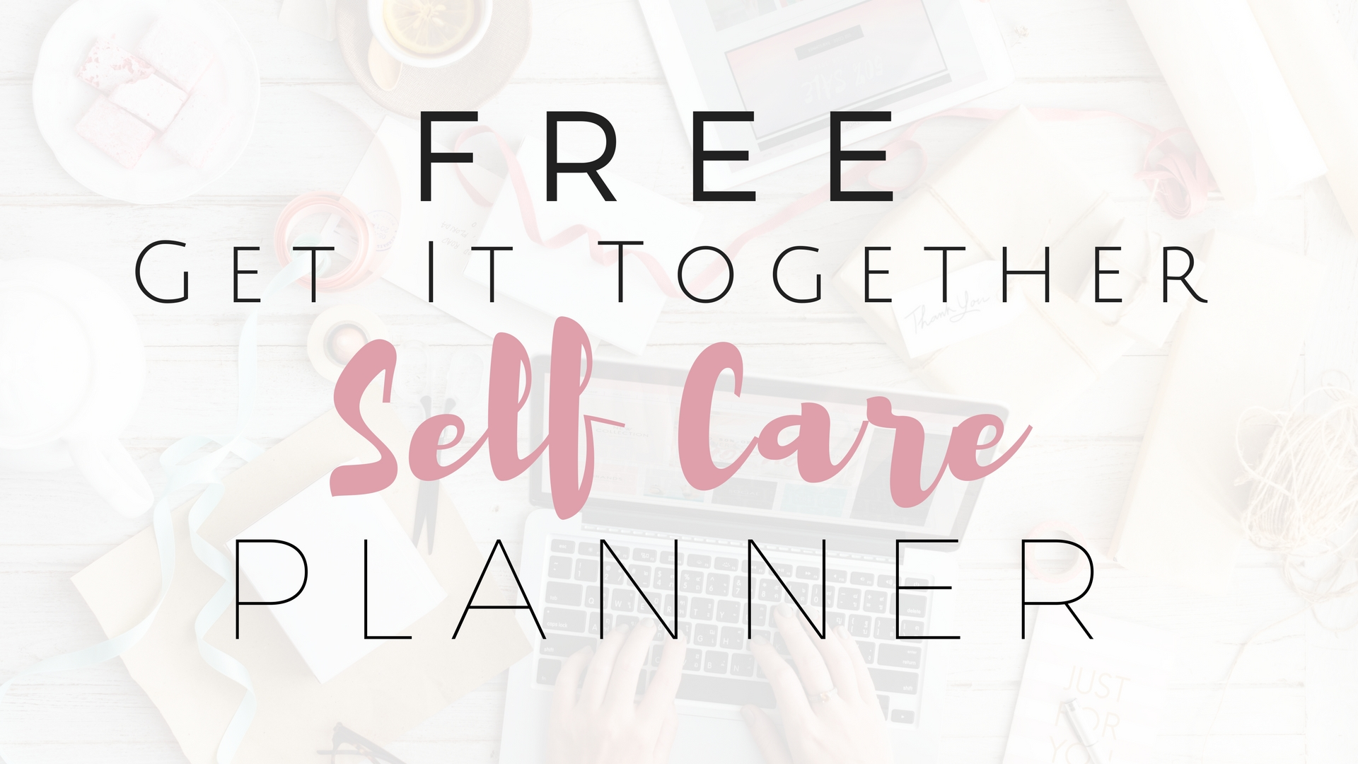 FREE Get It Together Self Care Planner - Project Get It Together