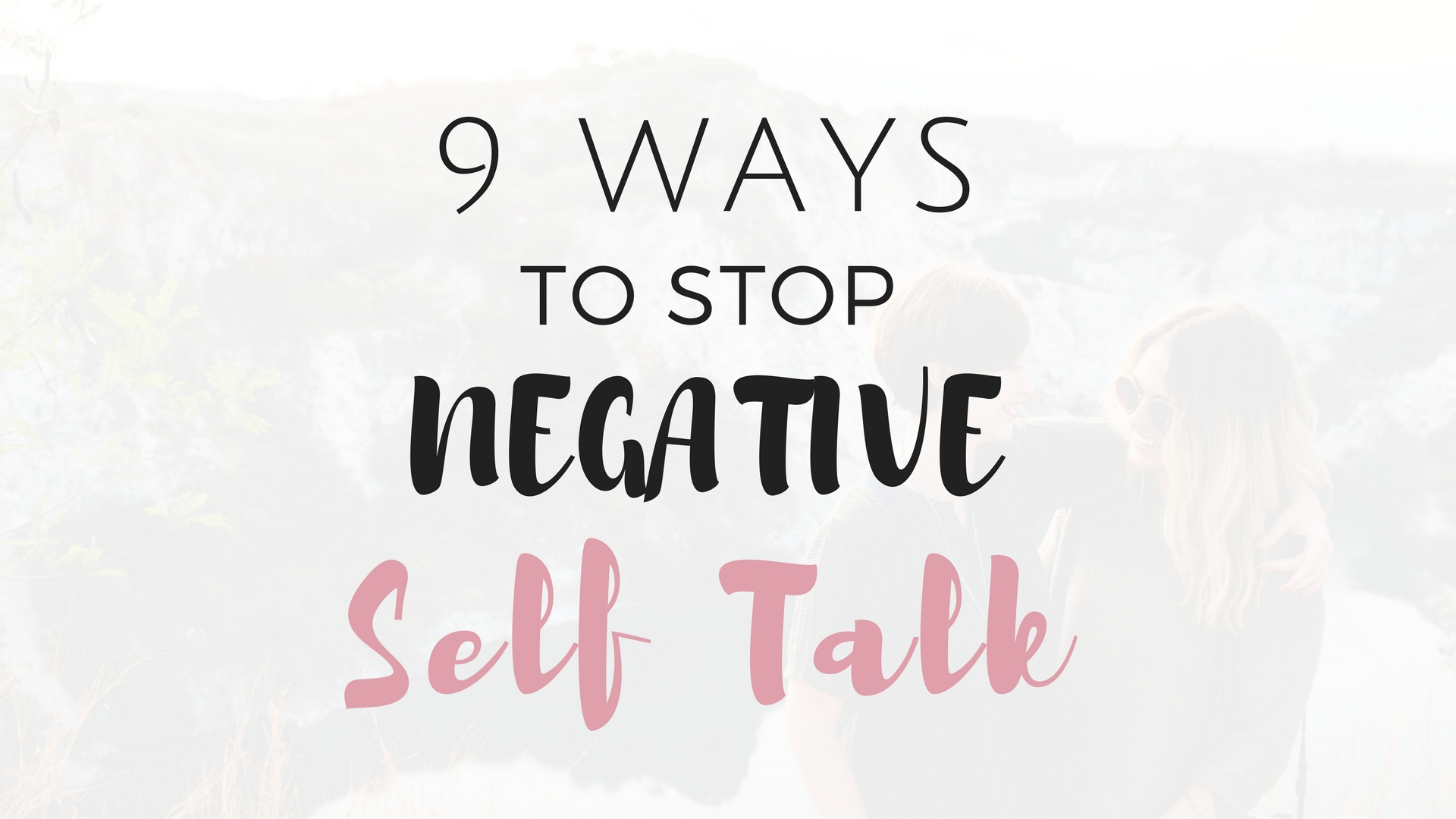 9 Ways to Stop Negative Self Talk - Project Get It Together