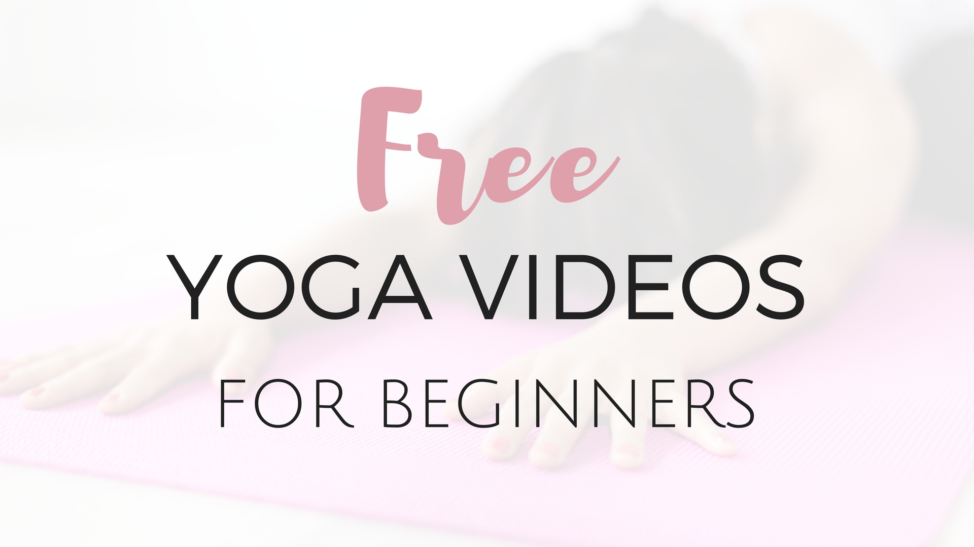 Free Yoga Videos For Beginners - Project Get It Together