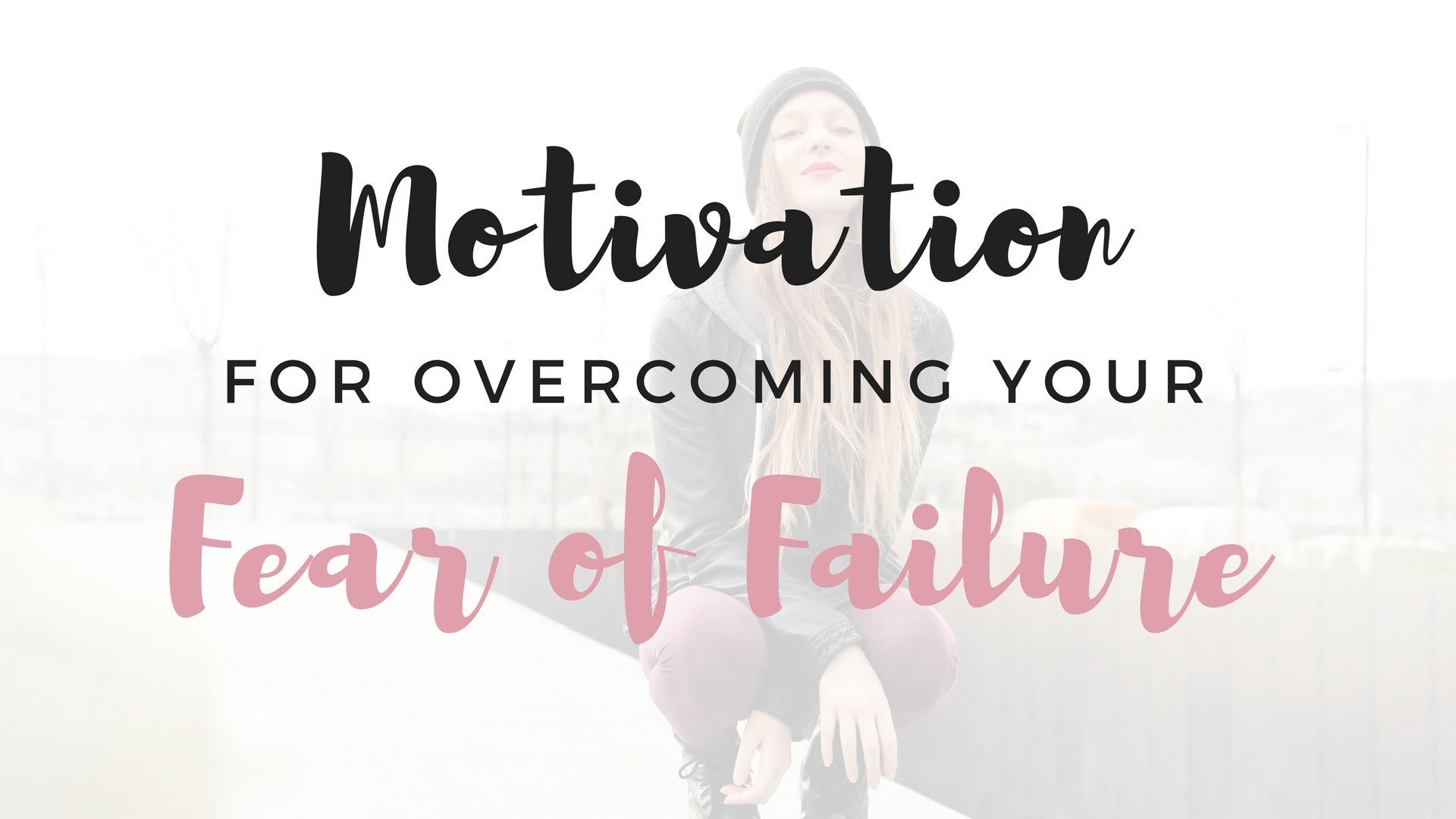 Motivation For Overcoming Your Fear of Failure - Project Get It Together
