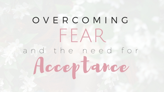 Overcoming Fear and the Need for Acceptance - Project Get It Together